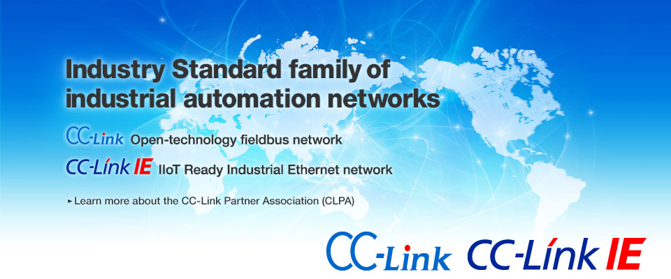 Industry Standard family of industrial automation networks CC-Link Open-technology fieldbus network CC-Link IE IIoT Ready Industrial Ethernet network Learn more about the CC-Link Partner Association (CLPA)