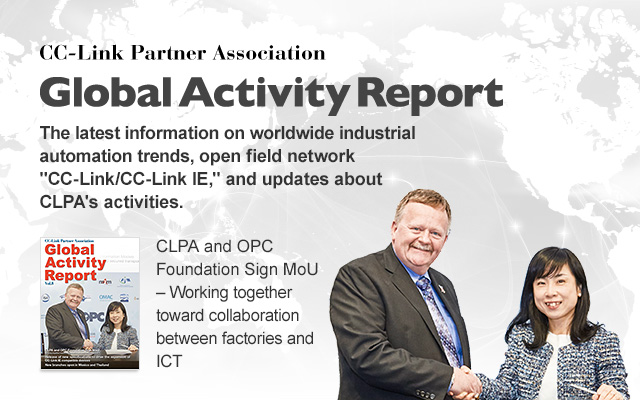 CC-Link Partner Association Global Activity Report CLPA The latest information on worldwide industrial automation trends, open field network CC-Link/CC-Link IE, and updates about CLPA's activities. Vol.8 CLPA and OPC Foundation Sign MoU – Working together toward collaboration between factories and ICT